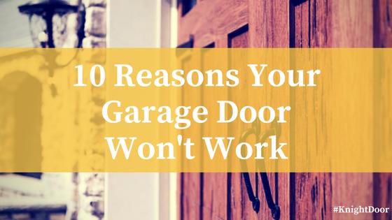 10 Reasons Your Garage Door Wont Work Knight Doors And