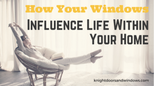 Knight Doors and Windows - How Your Windows Influence Life